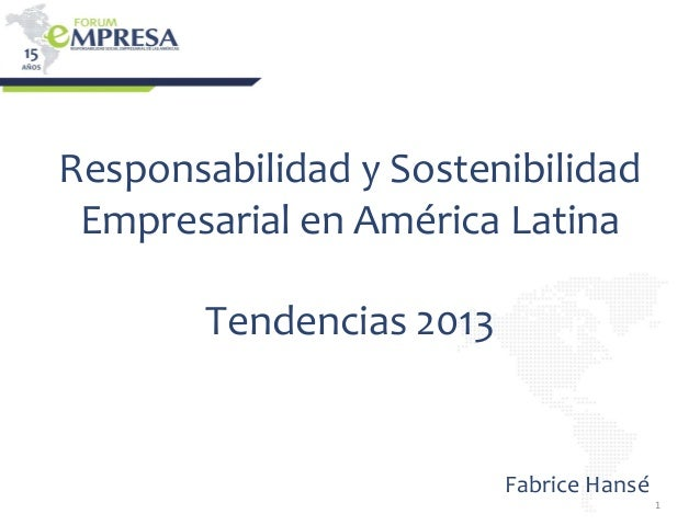 1 Responsabilidad y Sostenibilidad Empresarial en América Latina Tendencias 2013 1 Fabrice Hansé