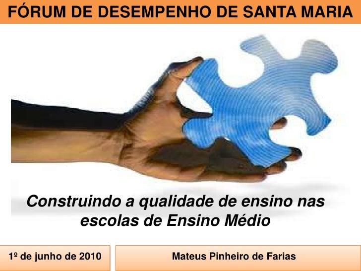 FÓRUM DE DESEMPENHO DE SANTA MARIA<br />Construindo a qualidade de ensino nas escolas de Ensino Médio<br />1º de junho de ...