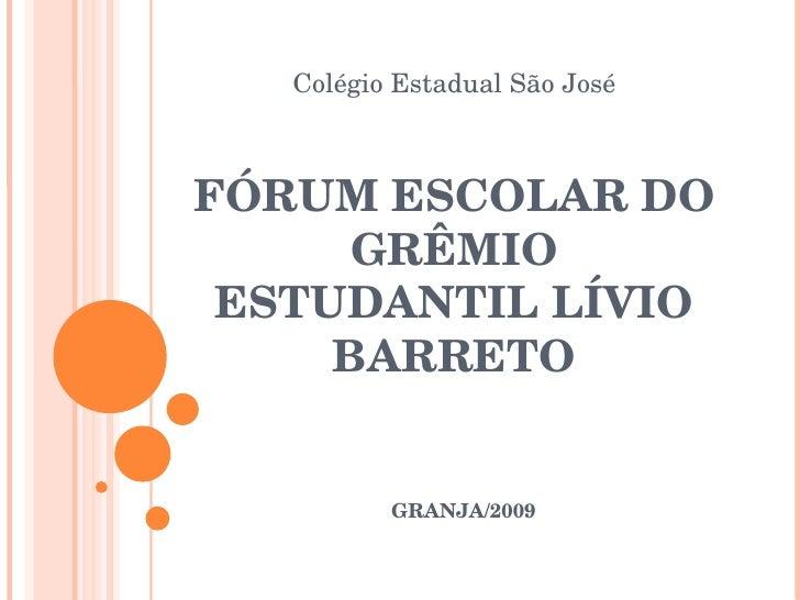 Colégio Estadual São José FÓRUM ESCOLAR DO GRÊMIO ESTUDANTIL LÍVIO BARRETO GRANJA/2009