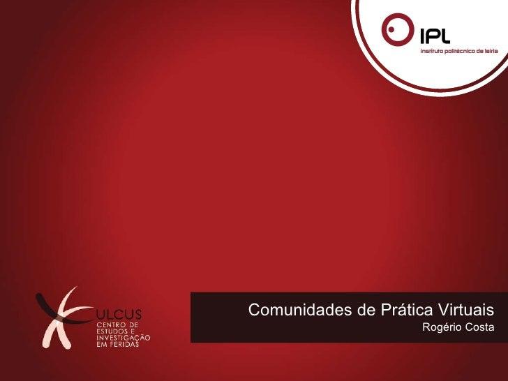 Comunidades de Prática Virtuais Rogério Costa