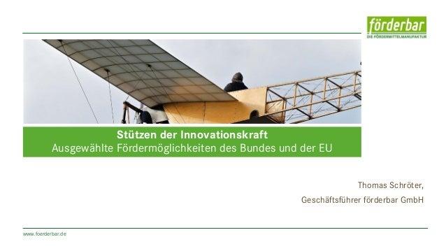 www.foerderbar.de Thomas Schröter, Geschäftsführer förderbar GmbH Stützen der Innovationskraft Ausgewählte Fördermöglichke...