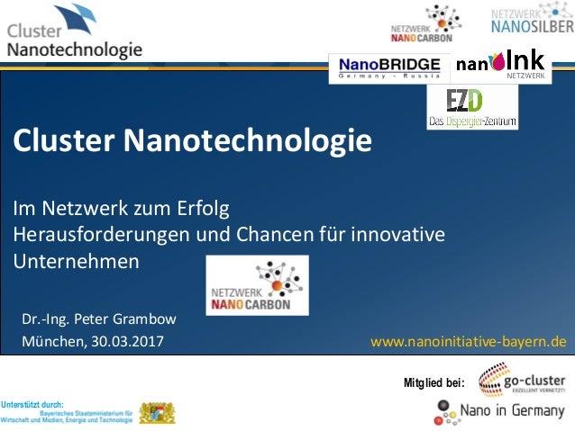 Unterstützt durch: www.nanoinitiative-bayern.de Mitglied bei: Cluster Nanotechnologie Im Netzwerk zum Erfolg Herausforderu...