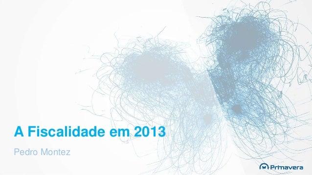 A Fiscalidade em 2013 Pedro Montez