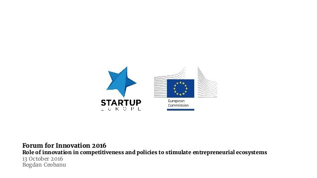 Forum for Innovation 2016 Role of innovation in competitiveness and policies to stimulate entrepreneurial ecosystems 13 Oc...