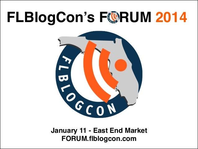FLBlogCon's FORUM 2014  January 11 - East End Market FORUM.flblogcon.com