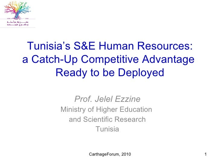 Tunisia's S&E Human Resources: a Catch-Up Competitive Advantage  Ready to be Deployed Prof. Jelel Ezzine Ministry of Highe...