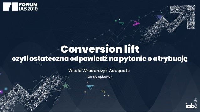 Conversion lift czyli ostateczna odpowiedź na pytanie o atrybucję Witold Wrodarczyk, Adequate (wersja opisowa)