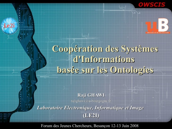 Coopération des Systèmes d'Informations  basée sur les Ontologies Raji GHAWI [email_address] Laboratoire Electronique, Inf...