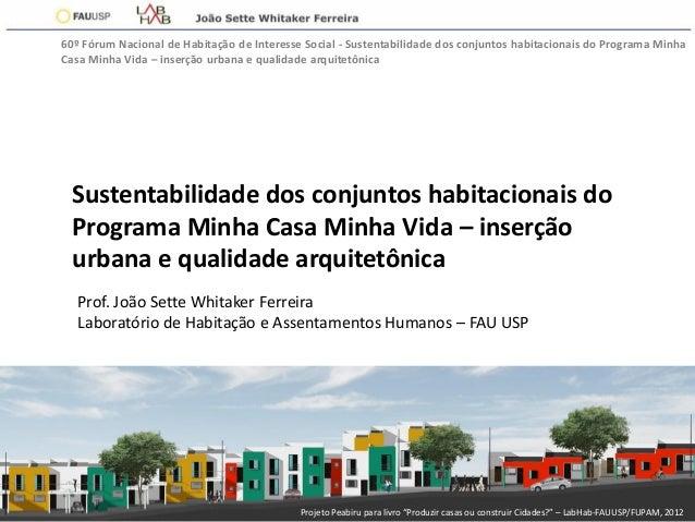Prof.Dr.JoãoSetteWhitakerFerreira60º Fórum Nacional de Habitação de Interesse Social - Sustentabilidade dos conjuntos habi...