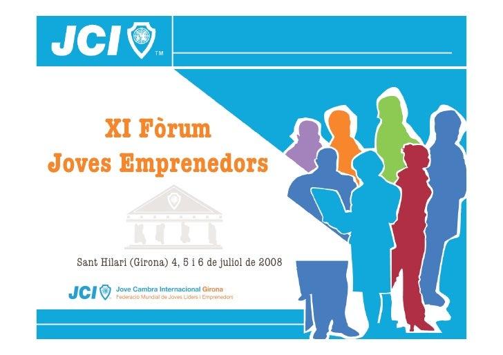 XI Fòrum Joves Emprenedors     Sant Hilari (Girona) 4, 5 i 6 de juliol de 2008