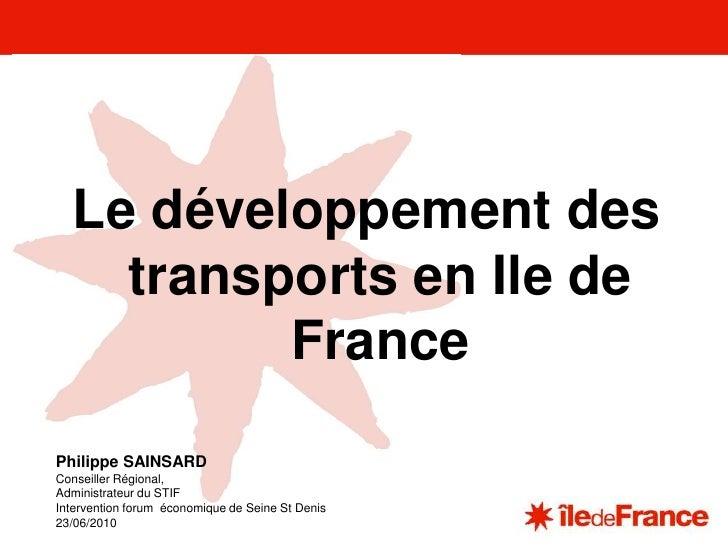 Unitécommunication<br />Le développement des transports en Ile de France <br />Philippe SAINSARD<br />Conseiller Régional,...
