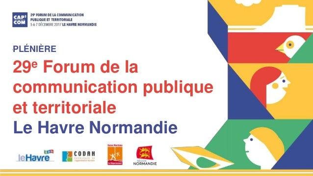 29e Forum de la communication publique et territoriale Le Havre Normandie PLÉNIÈRE