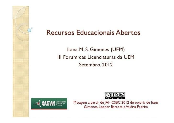 Recursos Educacionais Abertos         Itana M. S. Gimenes (UEM)   III Fórum das Licenciaturas da UEM               Setembr...