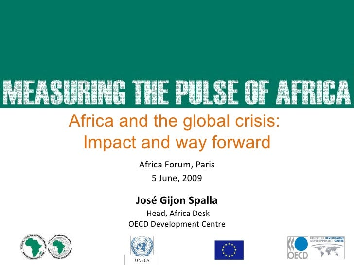 23 April 2009 José Gijon Spalla Head, Africa Desk OECD Development Centre Africa and the global crisis:  Impact and way fo...