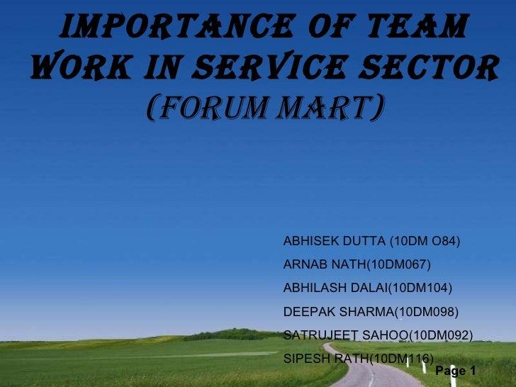 Importance of team work in service sector (FORUM MART) ABHISEK DUTTA (10DM O84) ARNAB NATH(10DM067) ABHILASH DALAI(10DM104...