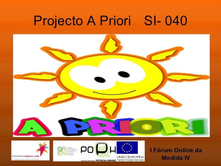 Projecto A Priori  SI- 040 I Fórum Online da Medida IV