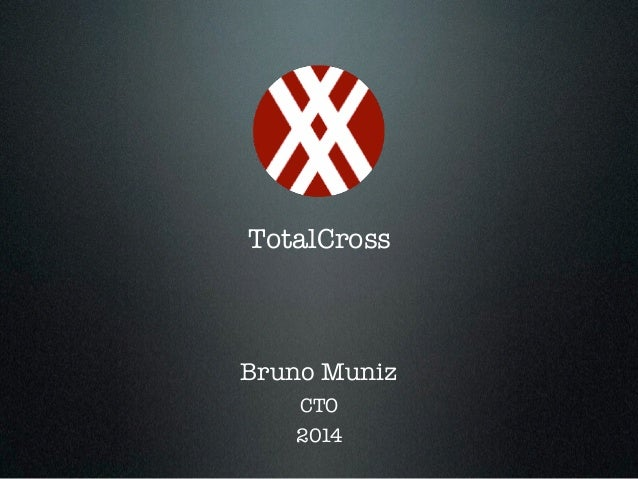TotalCross  Bruno Muniz  CTO  2014