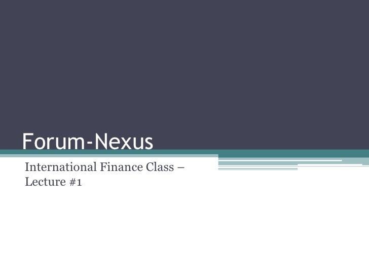 Forum-Nexus International Finance Class – Lecture #1