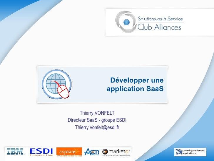 Développer une application SaaS Thierry VONFELT Directeur SaaS - groupe ESDI [email_address]
