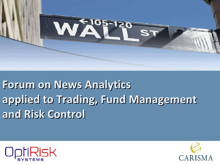 Forum on News Analytics  applied to Trading, Fund Management  and Risk Control