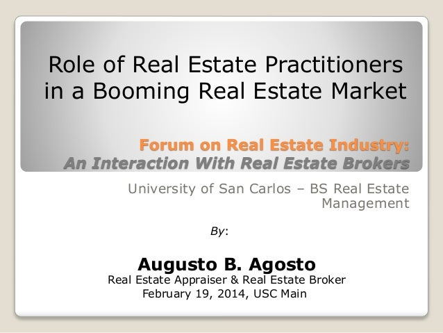 Forum on Real Estate Industry: An Interaction With Real Estate Brokers University of San Carlos – BS Real Estate Managemen...