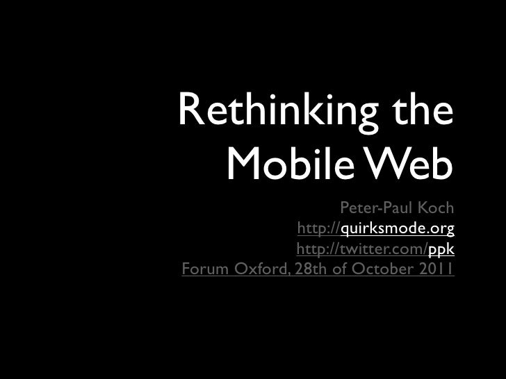 Rethinking the  Mobile Web                     Peter-Paul Koch              http://quirksmode.org              http://twit...