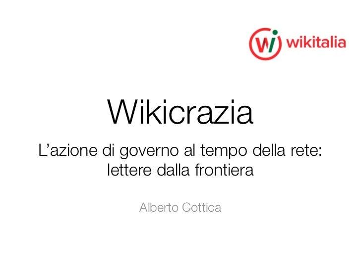 WikicraziaL'azione di governo al tempo della rete:          lettere dalla frontiera              Alberto Cottica