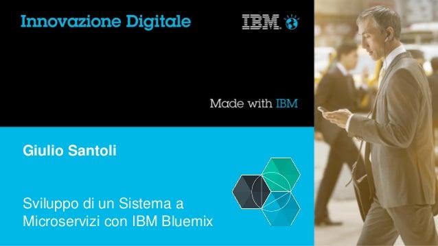 Giulio Santoli Sviluppo di un Sistema a Microservizi con IBM Bluemix