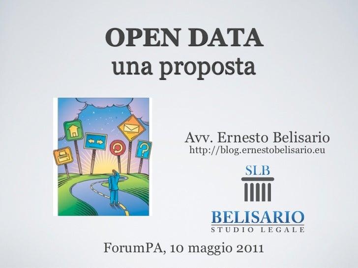 OPEN DATAuna proposta           Avv. Ernesto Belisario            http://blog.ernestobelisario.euForumPA, 10 maggio 2011