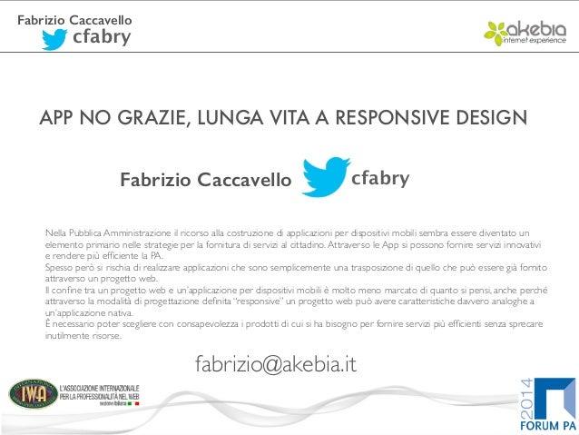 Fabrizio Caccavello cfabry APP NO GRAZIE, LUNGA VITA A RESPONSIVE DESIGN Nella Pubblica Amministrazione il ricorso alla co...