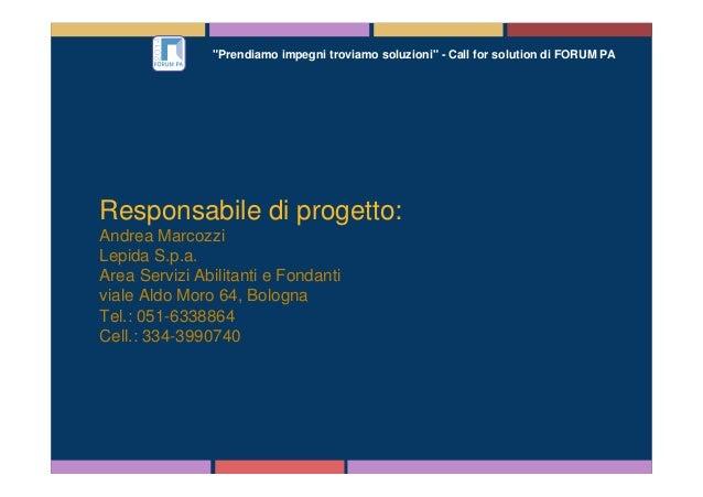"""""""Prendiamo impegni troviamo soluzioni"""" - Call for solution di FORUM PA Responsabile di progetto: Andrea Marcozzi Lepida S...."""