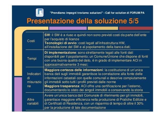 """""""Prendiamo impegni troviamo soluzioni"""" - Call for solution di FORUM PA Presentazione della soluzione 5/5 Costi SW: il SW è..."""