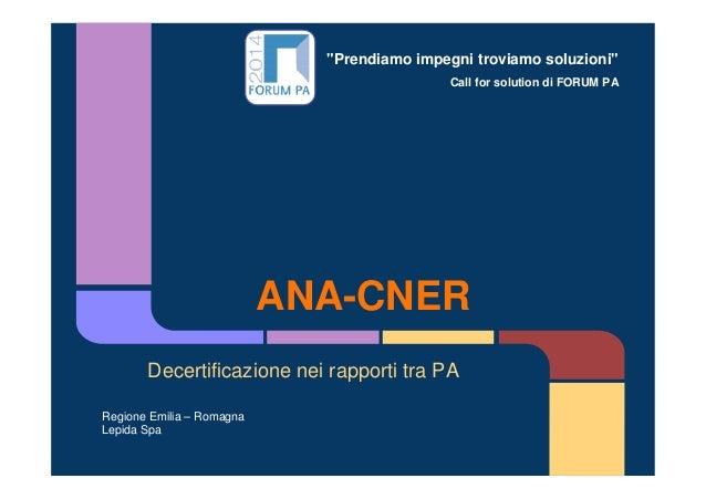 """""""Prendiamo impegni troviamo soluzioni"""" Call for solution di FORUM PA ANA-CNER Decertificazione nei rapporti tra PA Regione..."""