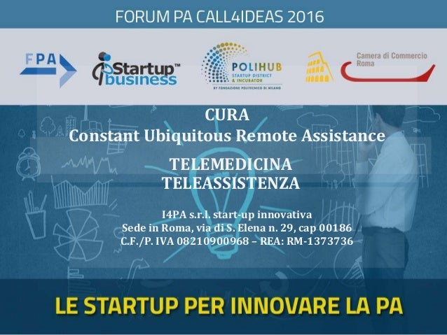 CURA Constant Ubiquitous Remote Assistance I4PA s.r.l. start-up innovativa Sede in Roma, via di S. Elena n. 29, cap 00186 ...