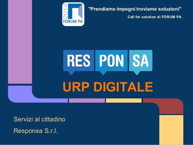 """""""Prendiamo impegni troviamo soluzioni"""" Call for solution di FORUM PA URP DIGITALE Servizi al cittadino Responsa S.r.l."""