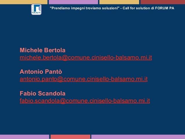 """""""Prendiamo impegni troviamo soluzioni"""" - Call for solution di FORUM PA  Michele Bertola michele.bertola@comune.cinisello-b..."""
