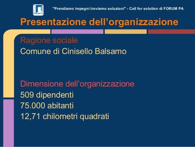 """""""Prendiamo impegni troviamo soluzioni"""" - Call for solution di FORUM PA  Presentazione dell'organizzazione Ragione sociale ..."""