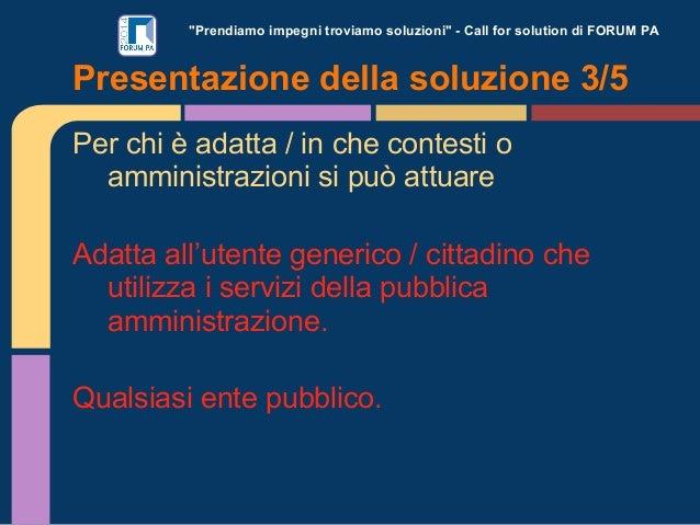 """""""Prendiamo impegni troviamo soluzioni"""" - Call for solution di FORUM PA  Presentazione della soluzione 3/5 Per chi è adatta..."""