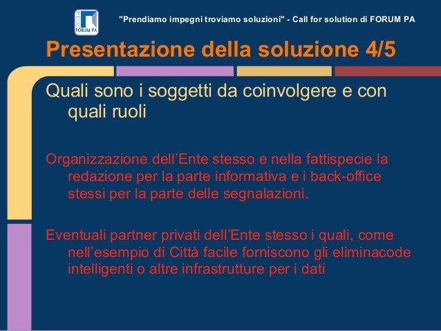 """""""Prendiamo impegni troviamo soluzioni"""" - Call for solution di FORUM PA  Presentazione della soluzione 4/5 Quali sono i sog..."""