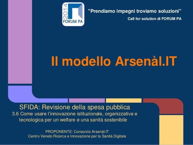 """""""Prendiamo impegni troviamo soluzioni"""" Call for solution di FORUM PA Il modello Arsenàl.IT SFIDA: Revisione della spesa pu..."""