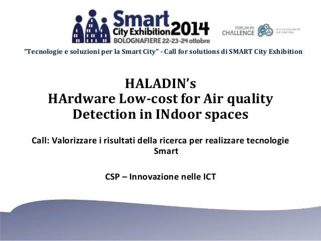 """""""Tecnologie e soluzioni per la Smart City"""" - Call for solutions di SMART City Exhibition  HALADIN's  HArdware Low-cost for..."""