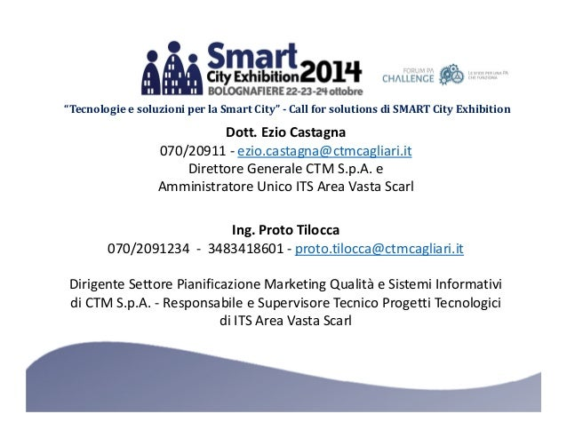 """""""Tecnologie e soluzioni per la Smart City"""" - Call for solutions di SMART City Exhibition  Dott. Ezio Castagna  070/20911 -..."""