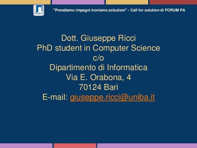 """""""Prendiamo impegni troviamo soluzioni"""" - Call for solution di FORUM PA Dott. Giuseppe Ricci PhD student in Computer Scienc..."""