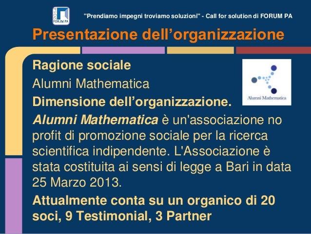 """""""Prendiamo impegni troviamo soluzioni"""" - Call for solution di FORUM PA Ragione sociale Alumni Mathematica Dimensione dell'..."""