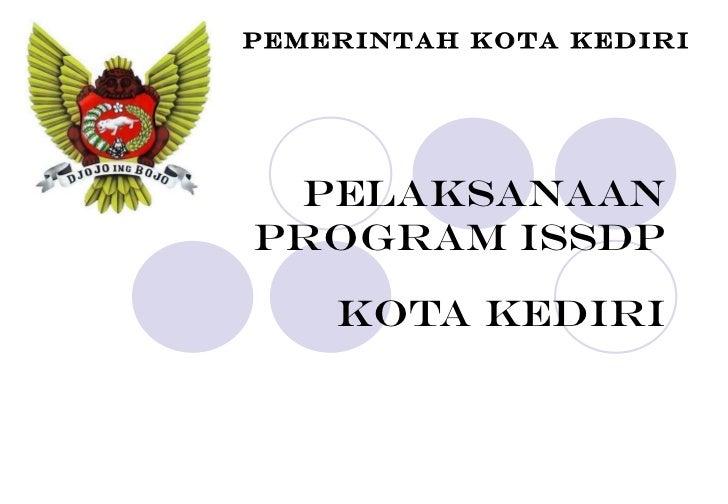 Pelaksanaan program ISSDP KOTA KEDIRI PEMERINTAH KOTA KEDIRI