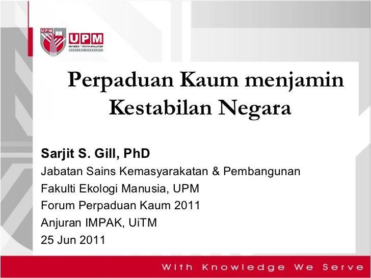 Perpaduan Kaum menjamin Kestabilan Negara  Sarjit S. Gill, PhD Jabatan Sains Kemasyarakatan & Pembangunan Fakulti Ekologi ...
