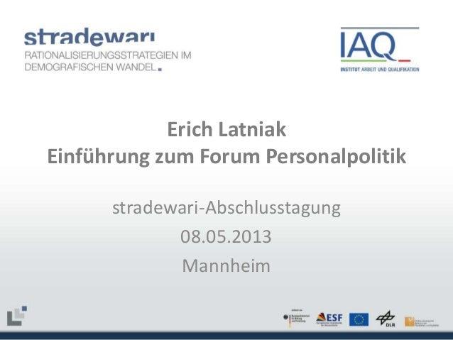 Erich Latniak Einführung zum Forum Personalpolitik stradewari-Abschlusstagung 08.05.2013 Mannheim