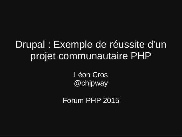 Drupal:Exemplederéussited'un projetcommunautairePHP LéonCros @chipway ForumPHP2015