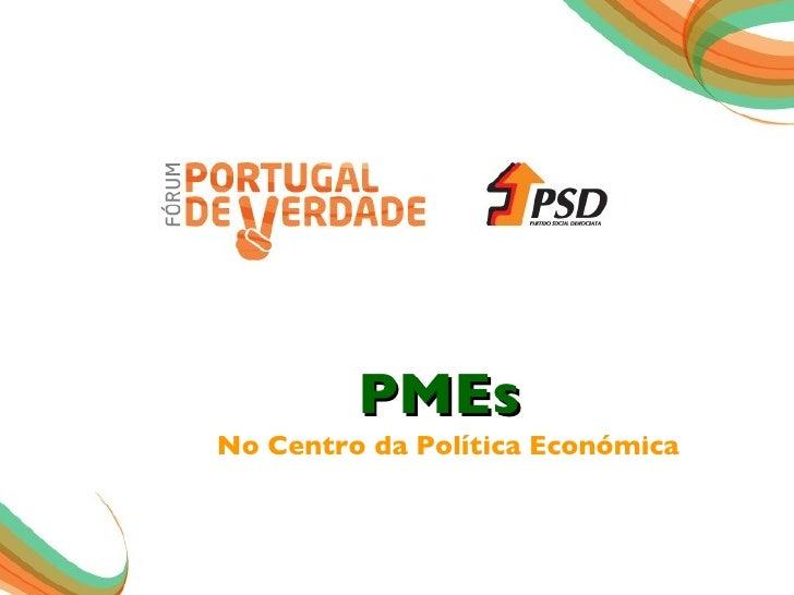 PMEs <ul><li>No Centro da Política Económica </li></ul>