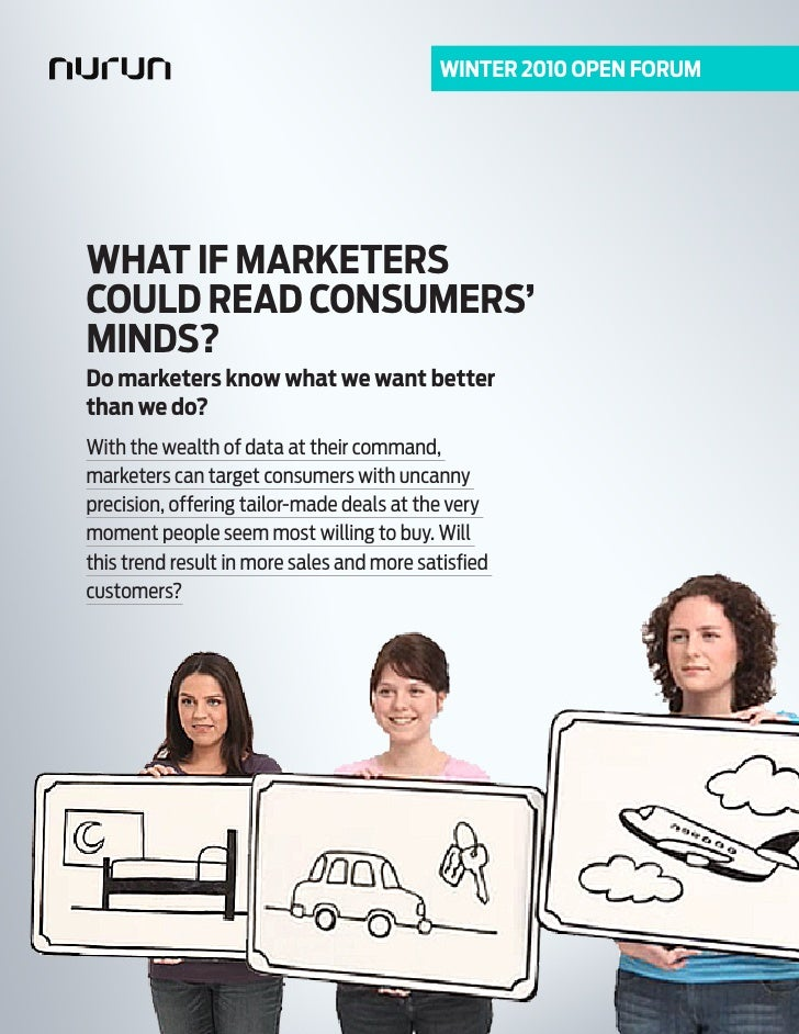 WINTER 2010 OPEN FORUM     WHAT IF MARKETERS COULD READ CONSUMERS' MINDS? Do marketers know what we want better than we do...